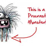 THIS is the procrastination monster. Fear him! He costs you time and time is money!